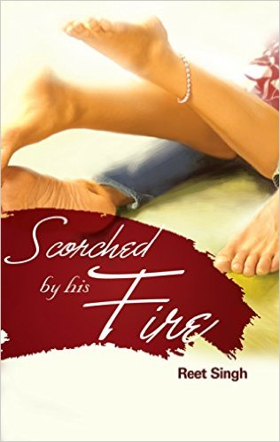 Cover Art for SCORCHED BY HIS FIRE by Reet Singh
