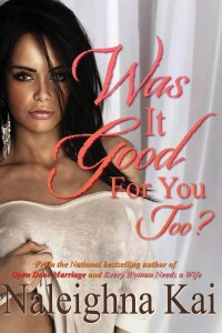 Cover Art for WAS IT GOOD FOR YOU TOO? by Naleighna Kai