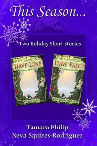 Cover Art for This Season…: Two Holiday Short Stories Have Love/Have Faith by Tamara Philip