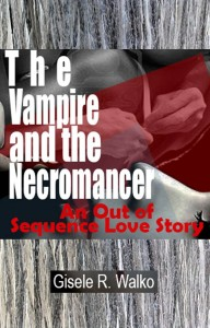 Cover Art for The Vampire and the Necromancer: An out of Sequence Love Story by Gisele Walko