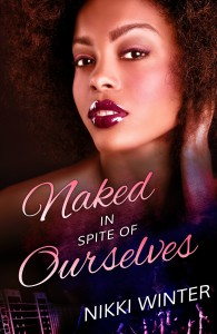Cover Art for Naked In Spite of Ourselves by Nikki Winter