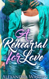 Cover Art for A Rehearsal For Love by Alexandra Warren