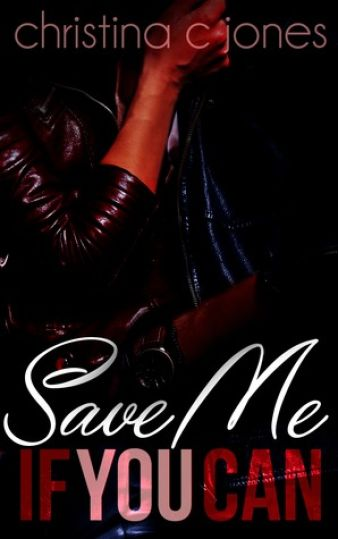 Cover Art for SAVE ME IF YOU CAN by Christina C. Jones