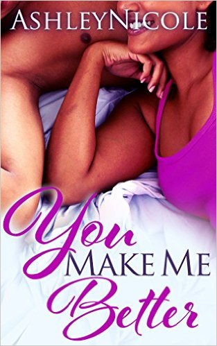 Cover Art for YOU MAKE ME BETTER by AshleyNicole