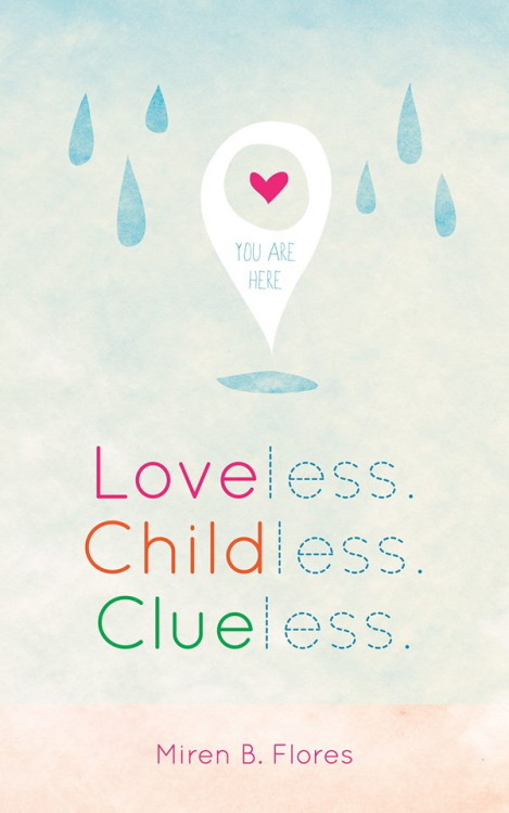 Cover Art for LOVELESS. CHILDLESS. CLUELESS. by Miren B. Flores