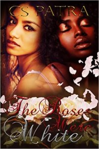 Cover Art for THE ROSES WERE WHITE by CS Patra