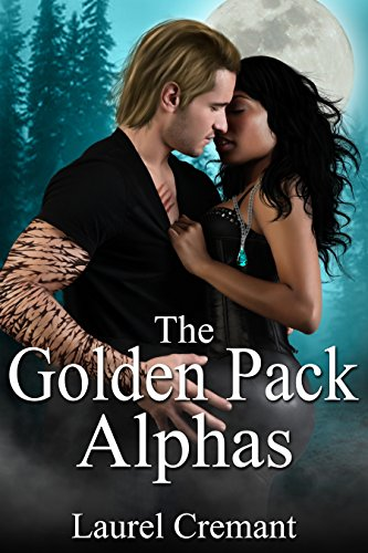 Cover Art for The Golden Pack Alphas by Laurel Cremant