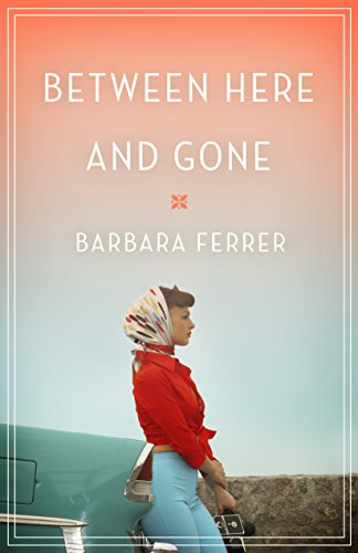 Cover Art for Between Here and Gone by Barbara  Ferrer
