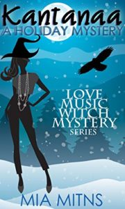 Cover Art for Kantanaa: A Holiday Mystery (Love, Music, Witch, Mystery Book 1) by Mia Mitns