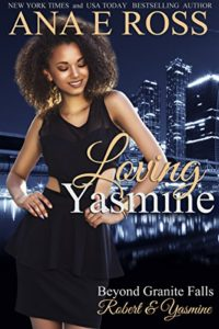 Cover Art for Loving Yasmine: Robert & Yasmine (Beyond Granite Falls Book 1 ) by Ana E. Ross