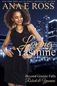 Cover Art for Loving Yasmine: Robert & Yasmine (Beyond Granite Falls Book 1 ) by Ana E. Ross