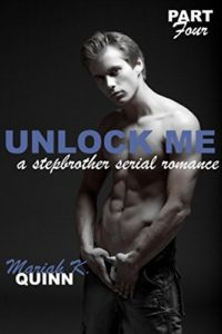 Cover Art for Unlock Me: A Stepbrother Serial Romance Part 4 by Mariah K. Quinn
