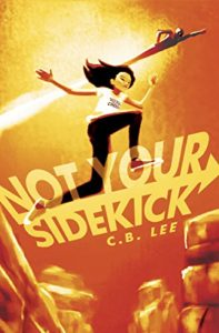 Cover Art for NOT YOUR SIDEKICK by C.B. Lee