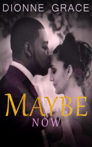 Cover Art for Maybe Now by Dionne Grace
