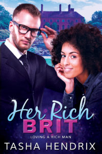 Cover Art for Her Rich Brit: Loving a Rich Man by Tasha Hendrix