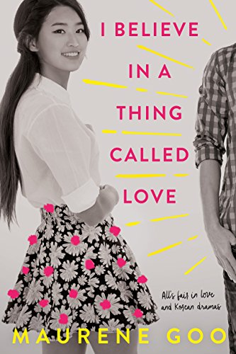 Cover Art for I Believe in a Thing Called Love by Maurene  Goo