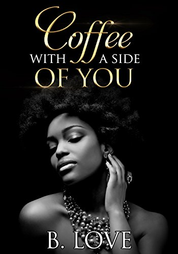 Cover Art for Coffee With A Side Of You by B. Love
