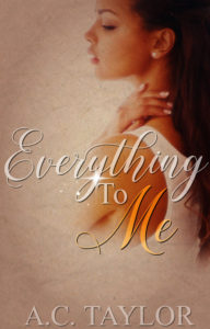 Cover Art for Everything To Me by A.C. Taylor