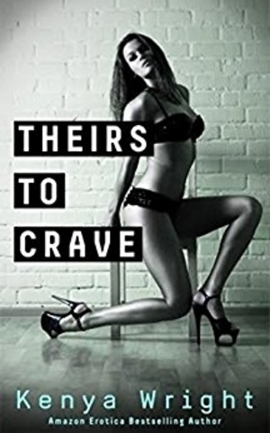 Cover Art for Theirs To Crave by Kenya Wright