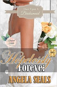 Cover Art for Hopelessly Forever (Once Upon A Bridesmaid Book 4) by Angela Seals