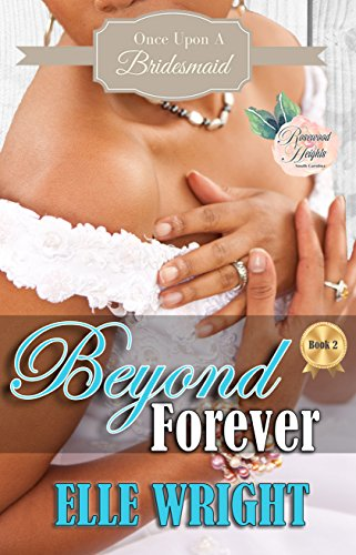 Cover Art for Beyond Forever (Once Upon A Bridesmaid Book 2) by Elle Wright