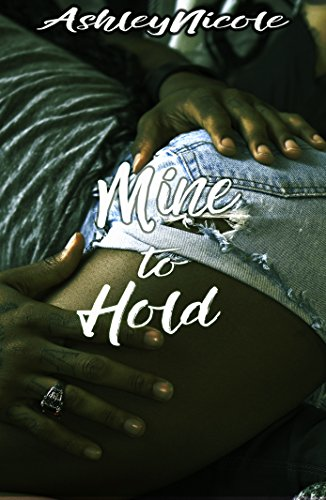 Cover Art for Mine to Hold (Mine Series Book 3) by Ashley Nicole