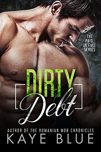 Cover Art for Dirty Debt (Paid in Full Book 1) by Kaye Blue