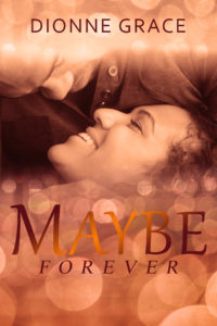 Cover Art for Maybe Forever by Dionne Grace