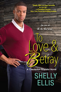 Cover Art for To Love & Betray (A Chesterton Scandal Novel) by Shelly Ellis