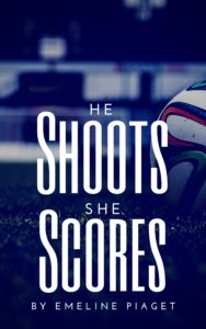 Cover Art for He Shoots, She Scores by Emeline Piaget