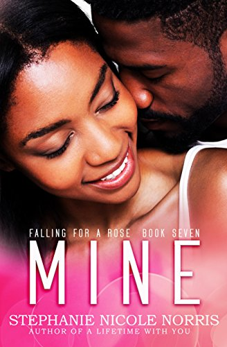 Cover Art for Mine (Falling For A Rose Book 7) by Stephanie Nicole Norris
