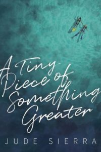 Cover Art for A Tiny Piece of Something Greater by Jude Sierra