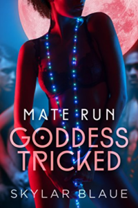 Cover Art for Goddess Tricked (Mate Run Book 1) by Skylar Blaue