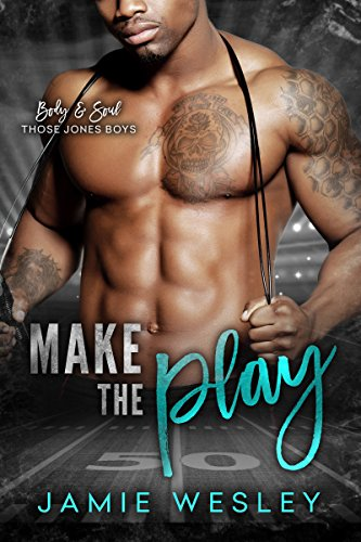 Cover Art for Make The Play (Body and Soul: Those Jones Boys Book 1) by Jamie Wesley