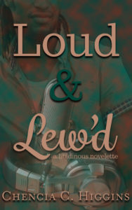 Cover Art for Loud & Lew'd: a Libidinous Novelette by Chencia C. Higgins