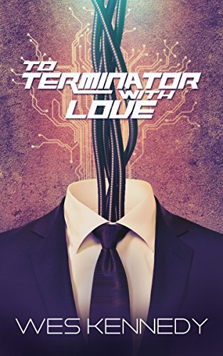 Cover Art for To Terminator, With Love by Wes Kennedy