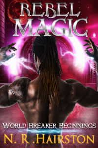 Cover Art for Rebel Magic (World Breaker Beginnings Book 1) by N. R. Hairston