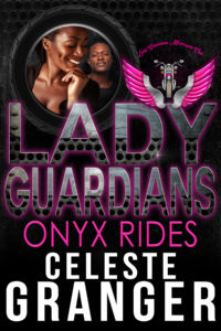 Cover Art for Lady Guardians: Onyx Rides by Celeste Granger