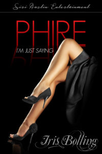 Cover Art for Phire: I'm Just Saying by Iris Bolling