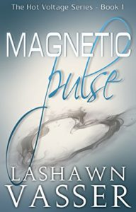Cover Art for Magnetic Pulse (The Hot Voltage Series Book 1) by LaShawn Vasser