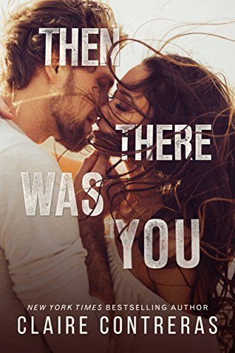 Cover Art for Then There Was You (Second Chances Duet Book 1) by Claire Contreras