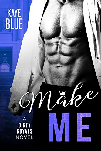 Cover Art for Make Me (Dirty Royals Book 1) by Kaye Blue