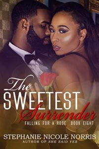 Cover Art for The Sweetest Surrender (Falling For A Rose Book 8) by Stephanie Nicole Norris
