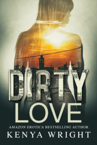 Cover Art for Dirty Love by Kenya WRIGHT