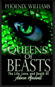 Cover Art for Queens of Beasts: The Life, Love, and Death of Adara Mashall by Phoenix Williams
