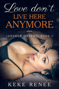 Cover Art for Love Don't Live Here Anymore (Andrew Sisters Book 1) by Keke Renée