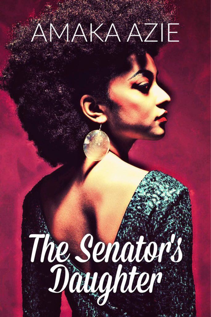 Cover Art for The Senator's Daughter by Amaka Azie