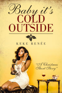 Cover Art for Baby it's Cold Outside (A Short Holiday Story) by Keke Renée