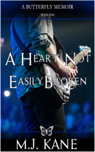 Cover Art for A Heart Not Easily Broken (Butterfly Memoir, Book 1) by M.J. Kane