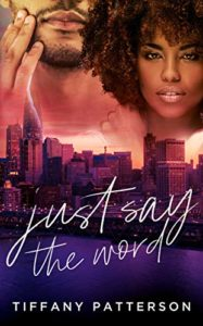 Cover Art for Just Say The Word by Tiffany Patterson